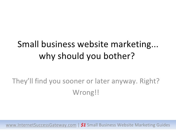 Small business website marketing... why should you bother?  They'll find you sooner or later anyway. Right? Wrong!! www.In...