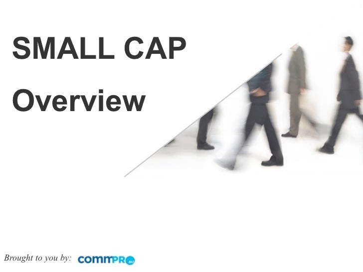 SMALL CAP OverviewBrought to you by: