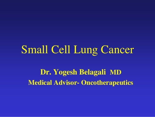 Small Cell Lung Cancer Dr. Yogesh Belagali MD Medical Advisor- Oncotherapeutics