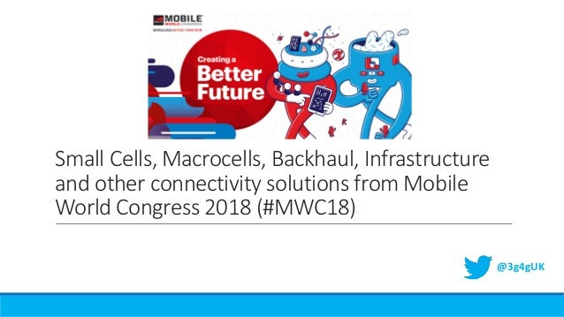 Small Cells, Macrocells, Backhaul, Infrastructure and other connectivity solutions from Mobile World Congress 2018 (#MWC18...