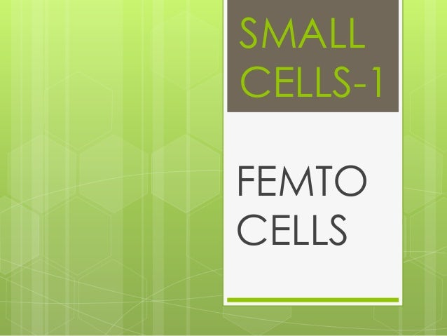 SMALL CELLS-1 FEMTO CELLS