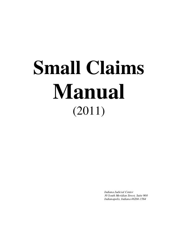 Small Claims Manual (2011) Indiana Judicial Center 30 South Meridian Street, Suite 900 Indianapolis, Indiana 46204-3564