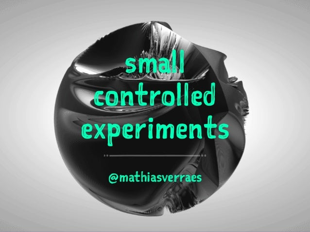 small  controlled  experiments  @mathiasverraes