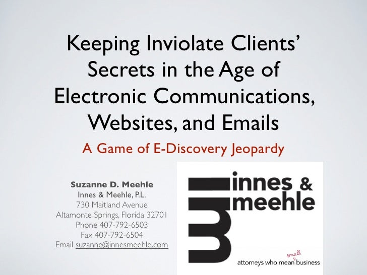Keeping Inviolate Clients'     Secrets in the Age of Electronic Communications,     Websites, and Emails        A Game of ...