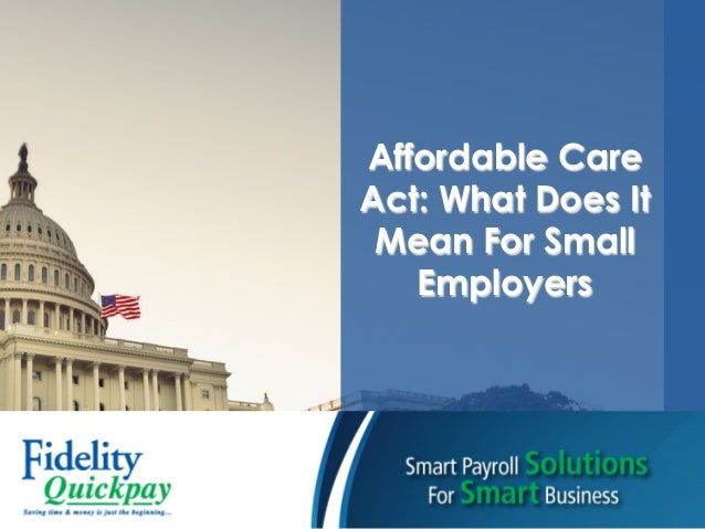 Affordable CareAct: What Does ItMean For SmallEmployers