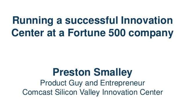 Running a successful Innovation Center at a Fortune 500 company  Preston Smalley Product Guy and Entrepreneur Comcast Sili...