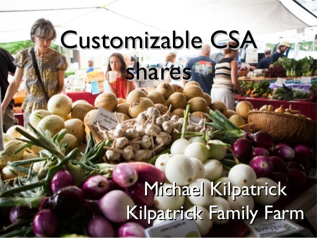 Customizable CSA shares  Michael Kilpatrick Kilpatrick Family Farm