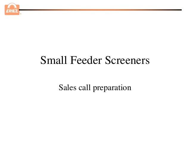 ®    Small Feeder Screeners       Sales call preparation