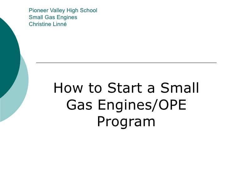 Pioneer Valley High School Small Gas Engines Christine Linné How to Start a Small Gas Engines/OPE Program