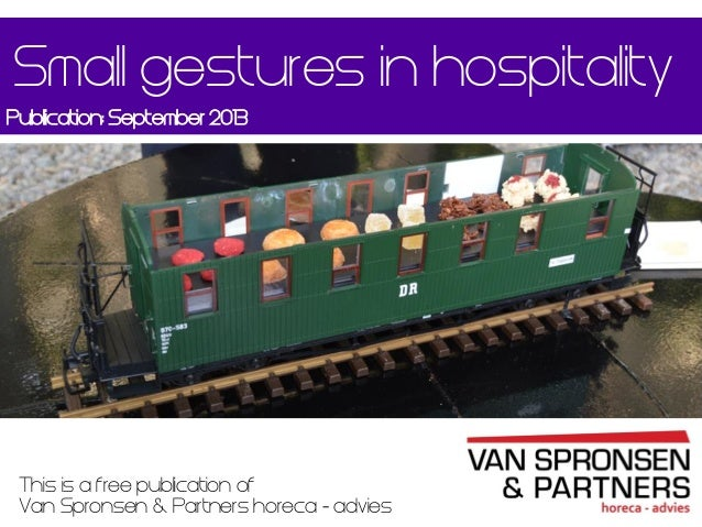 Small gestures in hospitality Publication: September 2013  This is a free publication of Van Spronsen & Partners horeca - ...