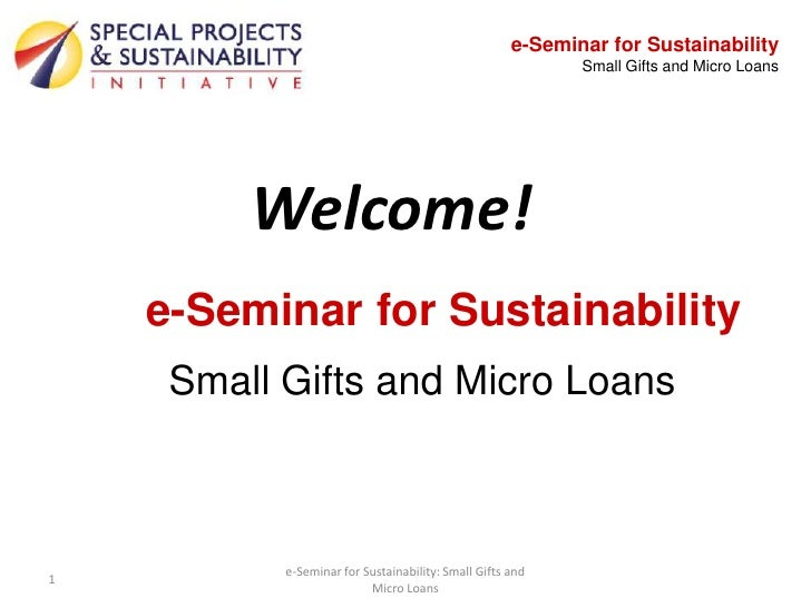 e-Seminar for Sustainability                                                             Small Gifts and Micro Loans      ...