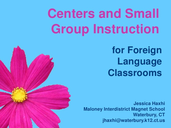 Centers and Small Group Instruction<br />for Foreign <br />Language <br />Classrooms<br />Jessica Haxhi<br />Maloney Inter...