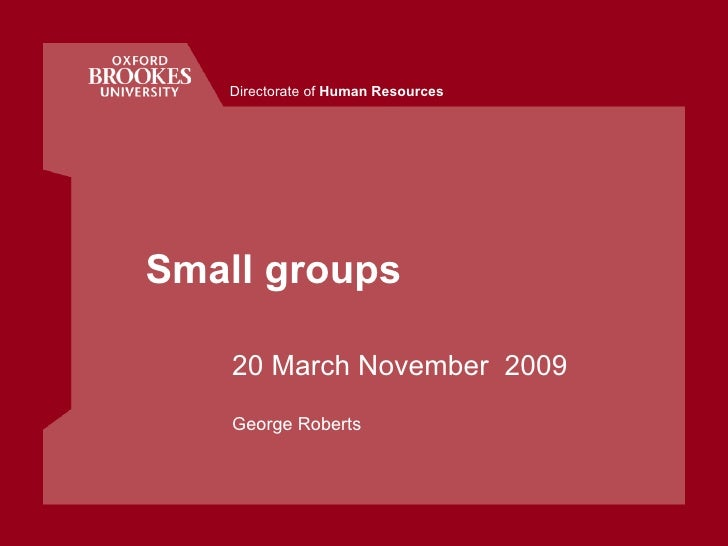 Small groups 20 March November  2009 George Roberts Directorate of  Human Resources