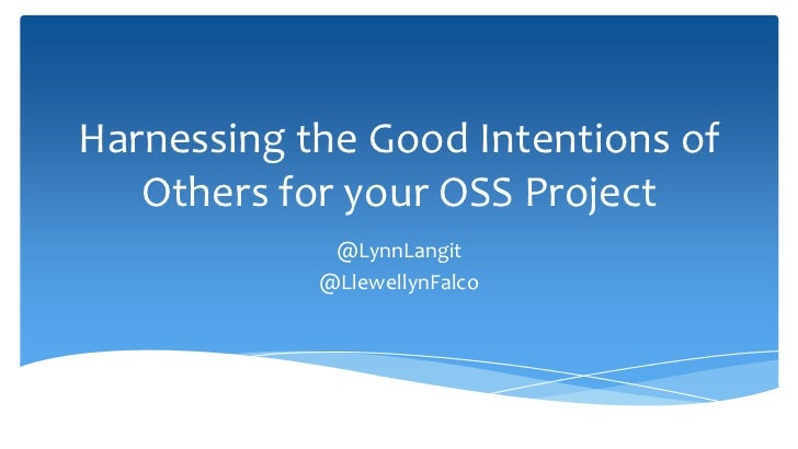 Harnessing the Good Intentions of   Others for your OSS Project             @LynnLangit            @LlewellynFalco