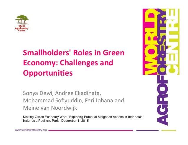 Smallholders'RolesinGreen Economy:Challengesand Opportuni;es SonyaDewi,AndreeEkadinata, MohammadSofiyuddin,F...