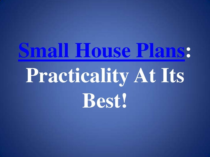 Small House Plans: Practicality At Its       Best!