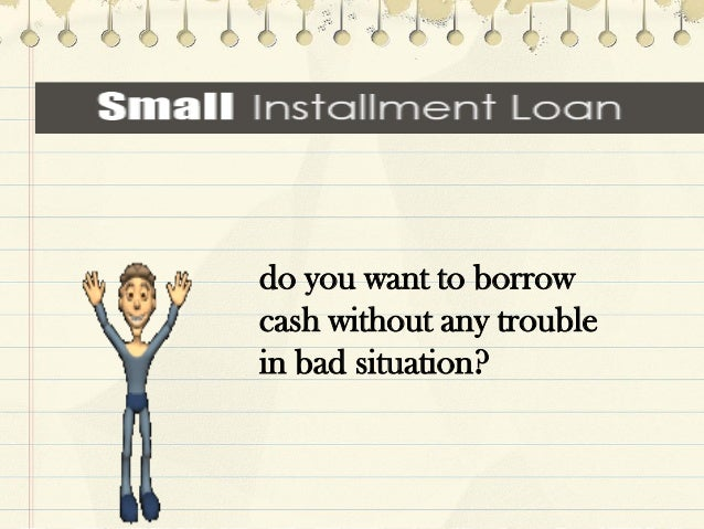 do you want to borrow cash without any trouble in bad situation?