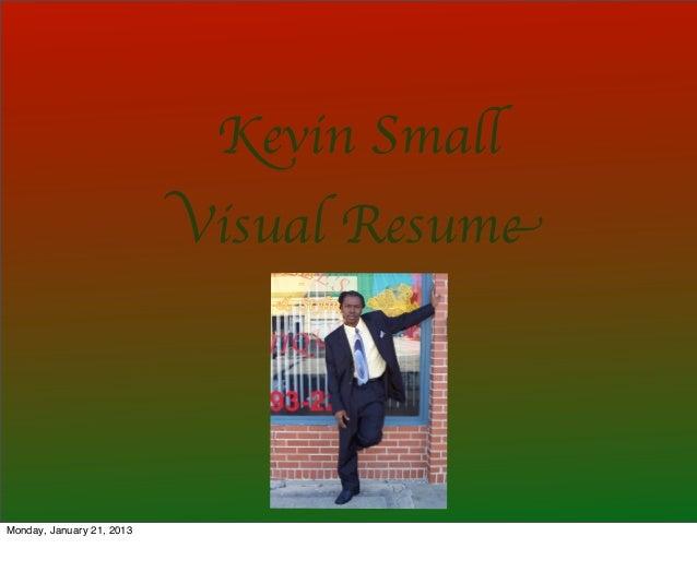 Kevin Small                           Visual ResumeMonday, January 21, 2013