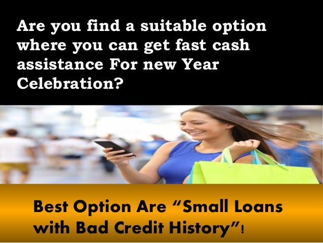 """Are you find a suitable option where you can get fast cash assistance For new Year Celebration? Best Option Are """"Small Loa..."""