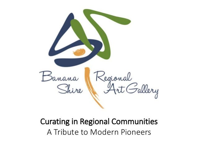 Curating in Regional Communities A Tribute to Modern Pioneers