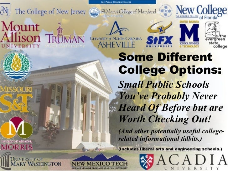 Some DifferentCollege Options:Small Public SchoolsYou've Probably NeverHeard Of Before but areWorth Checking Out!(And othe...