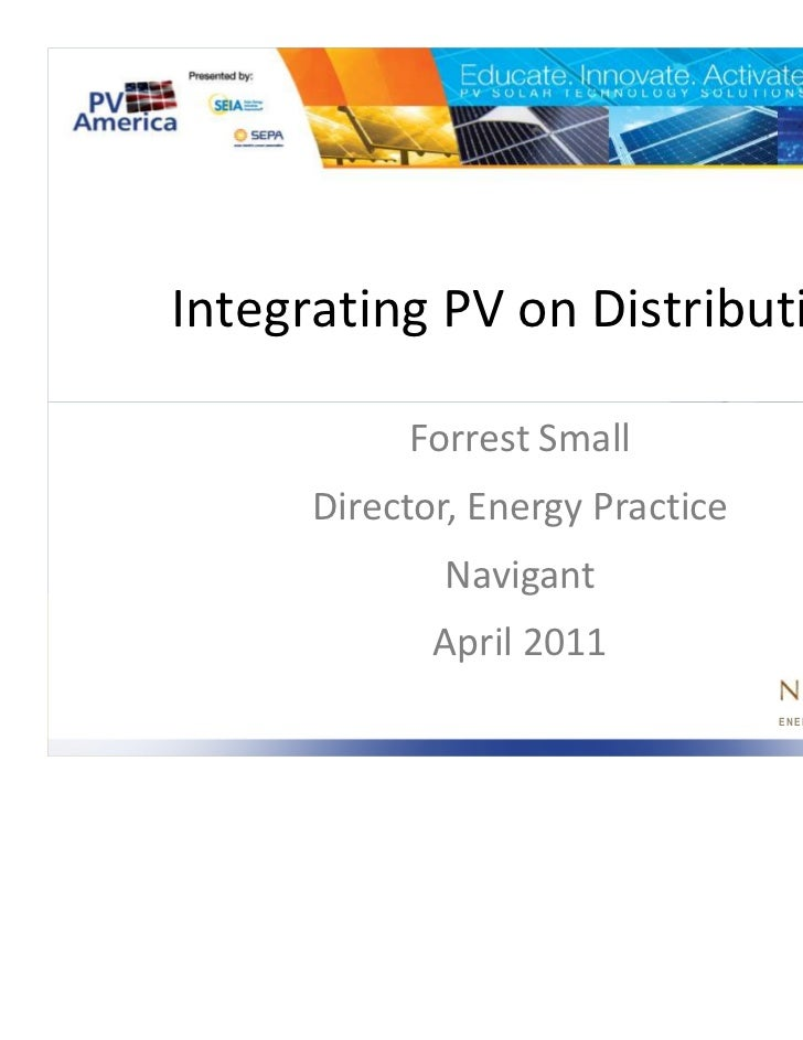 Integrating PV on Distribution           Forrest Small      Director, Energy Practice             Navigant             Apr...