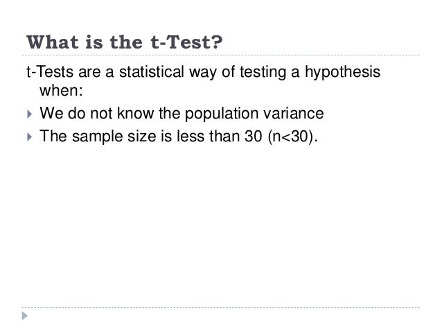 What is the t-Test? t-Tests are a statistical way of testing a hypothesis when:  We do not know the population variance ...