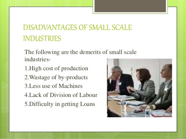 information about small scale industries Cottage industries in india cottage industries or the small scale industries (ssis) are the terms used for small business carried on at home involving very less number of people as laborers who may or may not be the members of one family and sometimes.