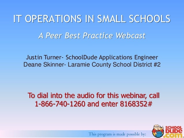 This program is made possible by:IT OPERATIONS IN SMALL SCHOOLSTo dial into the audio for this webinar, call1-866-740-1260...
