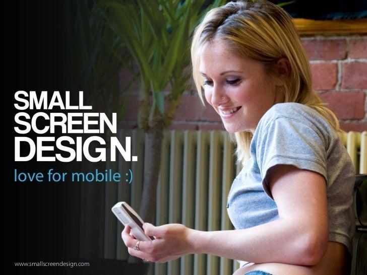 love for mobile :)www.smallscreendesign.com
