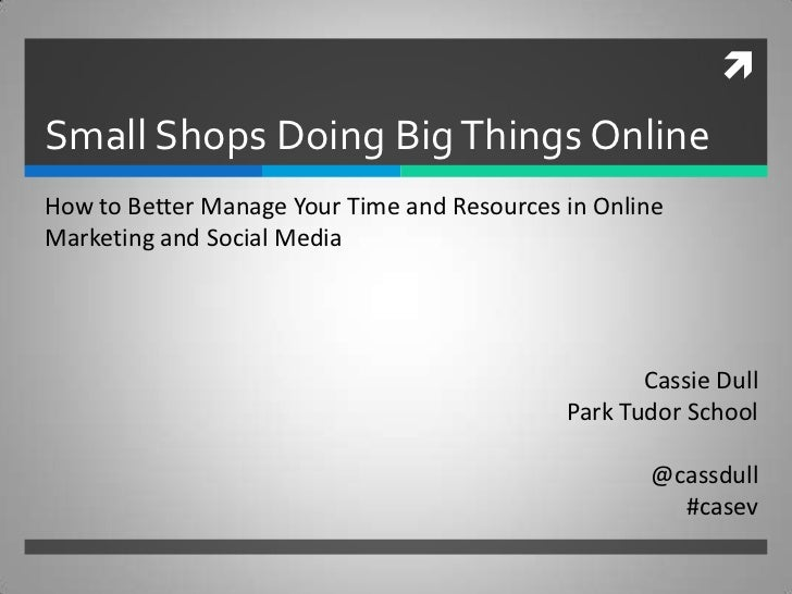Small Shops Doing Big Things OnlineHow to Better Manage Your Time and Resources in OnlineMarketing and Social Media      ...