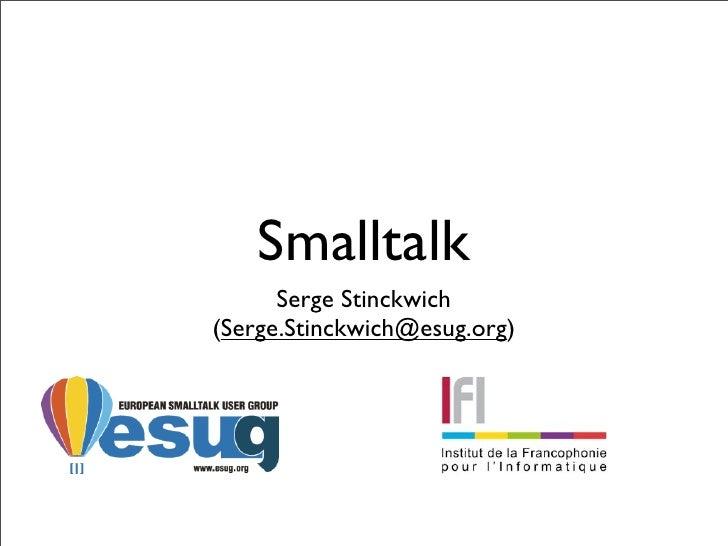 Smalltalk       Serge Stinckwich (Serge.Stinckwich@esug.org)