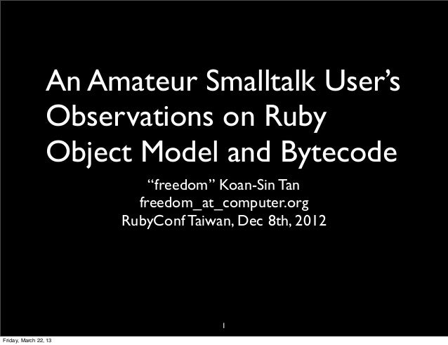 An Amateur Smalltalk User's                 Observations on Ruby                 Object Model and Bytecode                ...