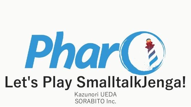 Let's Play SmalltalkJenga! Kazunori UEDA SORABITO Inc.