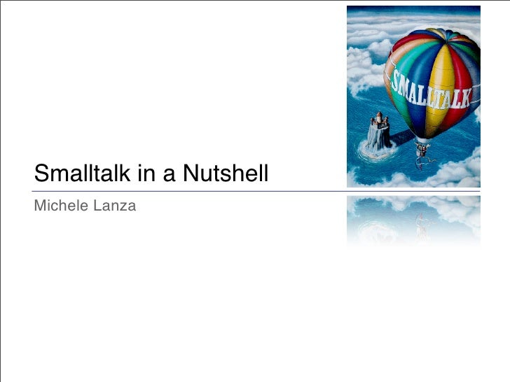 Smalltalk in a Nutshell Michele Lanza