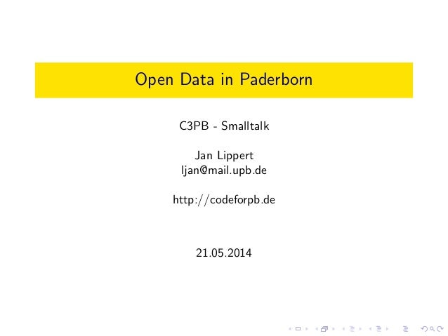Open Data in Paderborn C3PB - Smalltalk Jan Lippert ljan@mail.upb.de http://codeforpb.de 21.05.2014