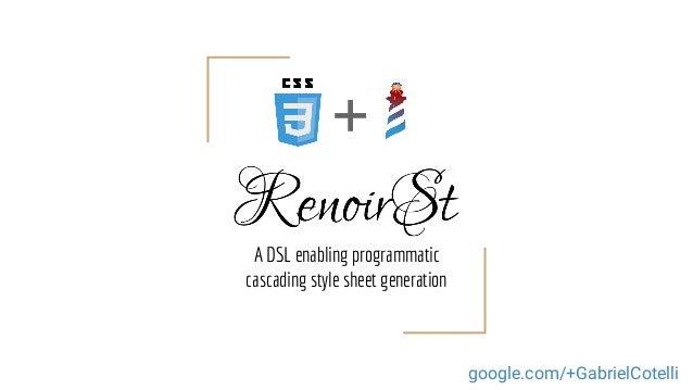 A DSL enabling programmatic cascading style sheet generation + google.com/+GabrielCotelli