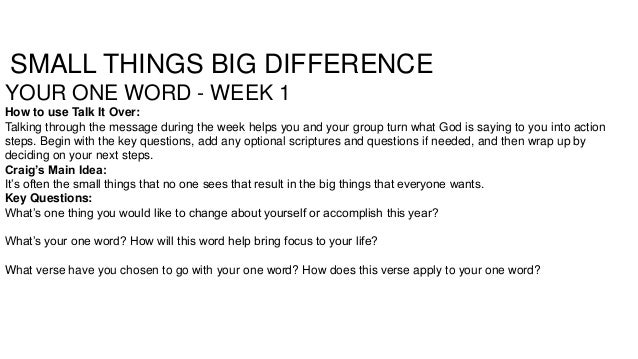 SMALL THINGS BIG DIFFERENCE YOUR ONE WORD - WEEK 1 How to use Talk It Over: Talking through the message during the week he...