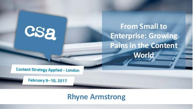 Rhyne Armstrong From Small to Enterprise: Growing Pains in the Content World