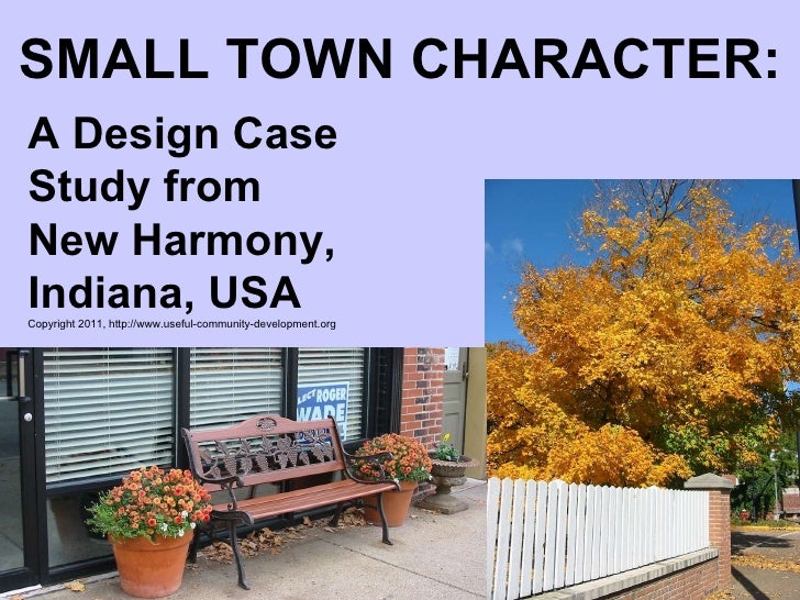 SMALL TOWN CHARACTER: A Design Case Study from New Harmony, Indiana, USA Copyright 2011, http://www.useful-community-devel...