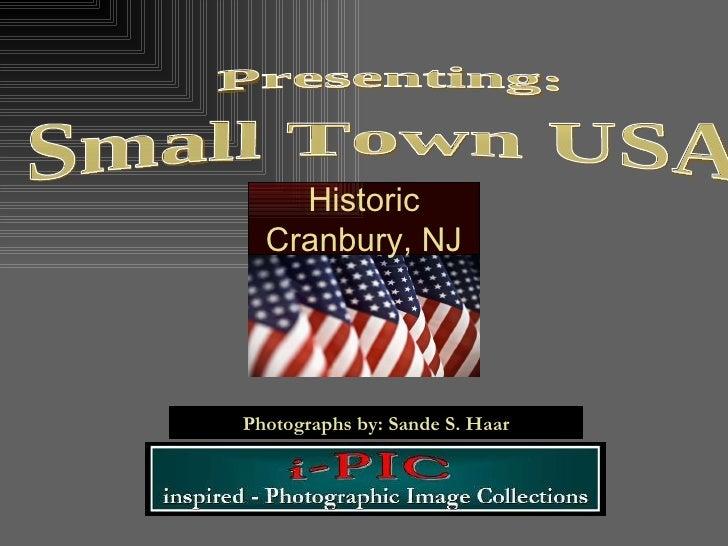 Photographs by: Sande S. Haar Small Town USA  Presenting: Historic Cranbury, NJ