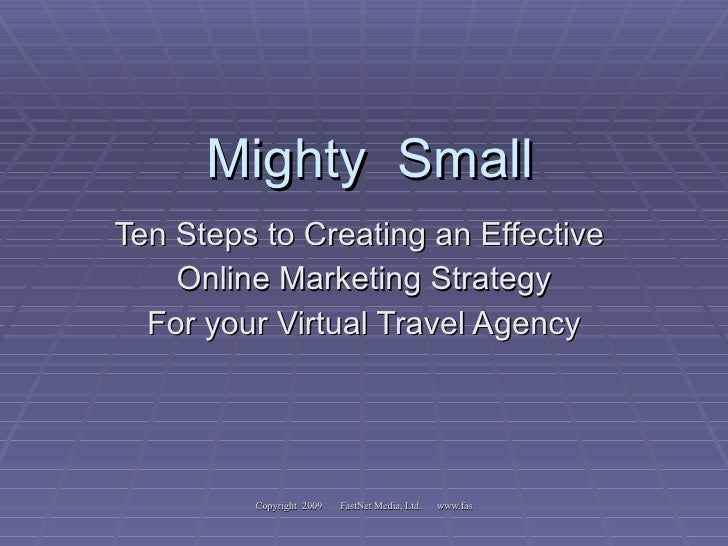 Mighty  Small Ten Steps to Creating an Effective  Online Marketing Strategy For your Virtual Travel Agency