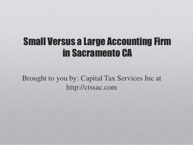 Small Versus a Large Accounting Firm         in Sacramento CABrought to you by: Capital Tax Services Inc at              h...