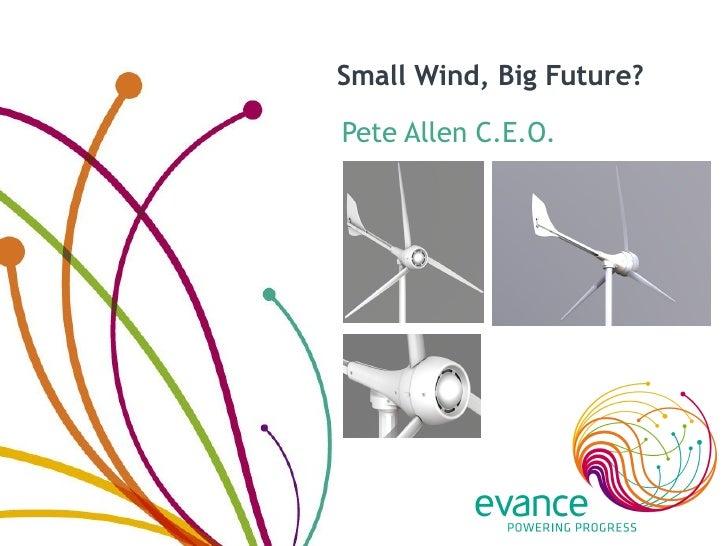 Small Wind, Big Future?  Pete Allen C.E.O.