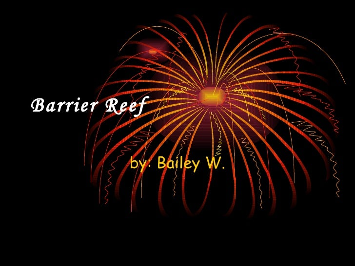 Barrier Reef by: Bailey W.