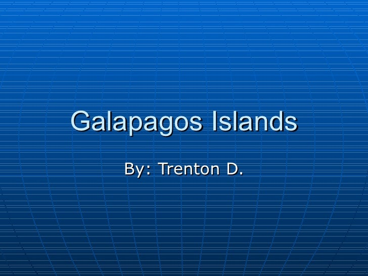 Galapagos Islands By: Trenton D.
