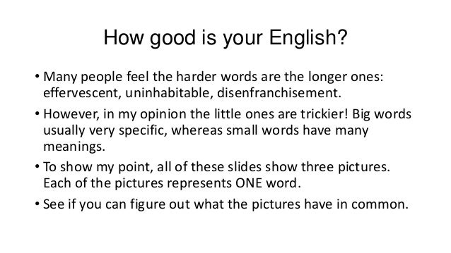 How good is your English? • Many people feel the harder words are the longer ones: effervescent, uninhabitable, disenfranc...