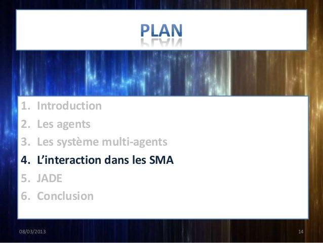 1.    Introduction2.    Les agents3.    Les système multi-agents4.    L'interaction dans les SMA5.    JADE6.    Conclusion...