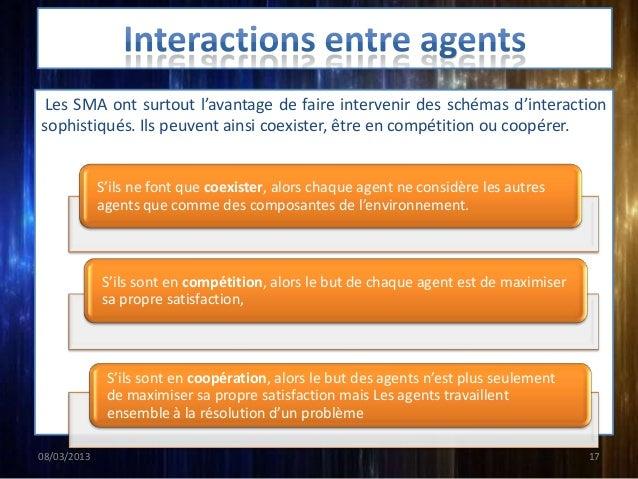 Les SMA ont surtout l'avantage de faire intervenir des schémas d'interactionsophistiqués. Ils peuvent ainsi coexister, êtr...