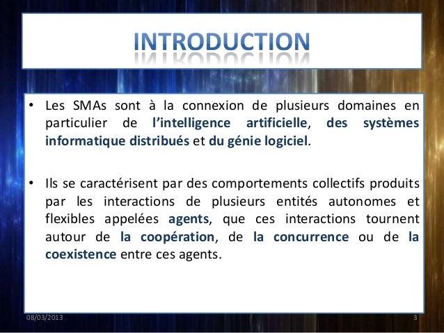 • Les SMAs sont à la connexion de plusieurs domaines en  particulier de l'intelligence artificielle, des systèmes  informa...